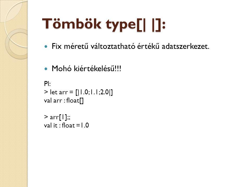 Tömbök type[| |]: Fix méretű változtatható értékű adatszerkezet.